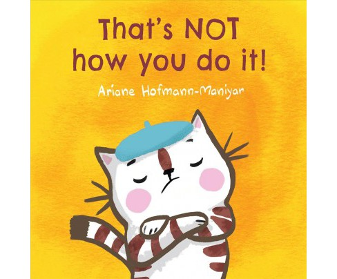 That's Not How You Do It! (Hardcover) (Ariane Hofmann-Maniyar) - image 1 of 1