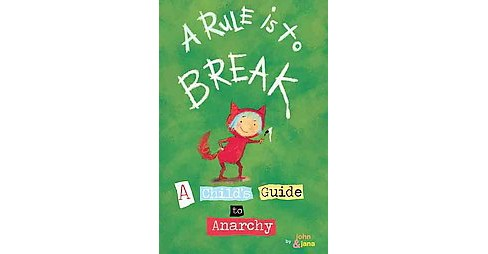 Rule Is to Break : A Child's Guide to Anarchy -  by John Seven & Jana Christy (Hardcover) - image 1 of 1