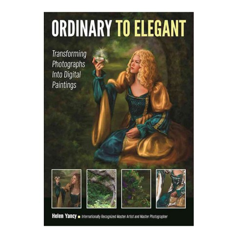 Ordinary to Elegant : Transforming Photographs into Digital Paintings (Paperback) - image 1 of 1