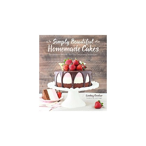 Simply Beautiful Homemade Cakes Extraordinary Recipes And Easy Decorating Techniques Paperback Target