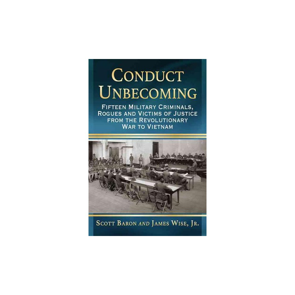 Conduct Unbecoming : Fifteen Military Criminals, Rogues and Victims of Justice from the Revolutionary