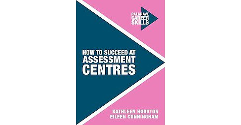 How to Succeed at Assessment Centres (Paperback) (Kathleen Houston) - image 1 of 1