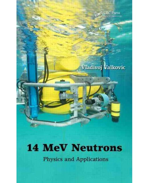 14 MeV Neutrons : Physics and Applications (Hardcover) (Vladivoj Valkovic) - image 1 of 1