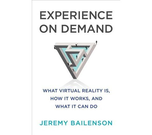 Experience on Demand : What Virtual Reality Is, How It Works, and What It Can Do -  (Hardcover) - image 1 of 1