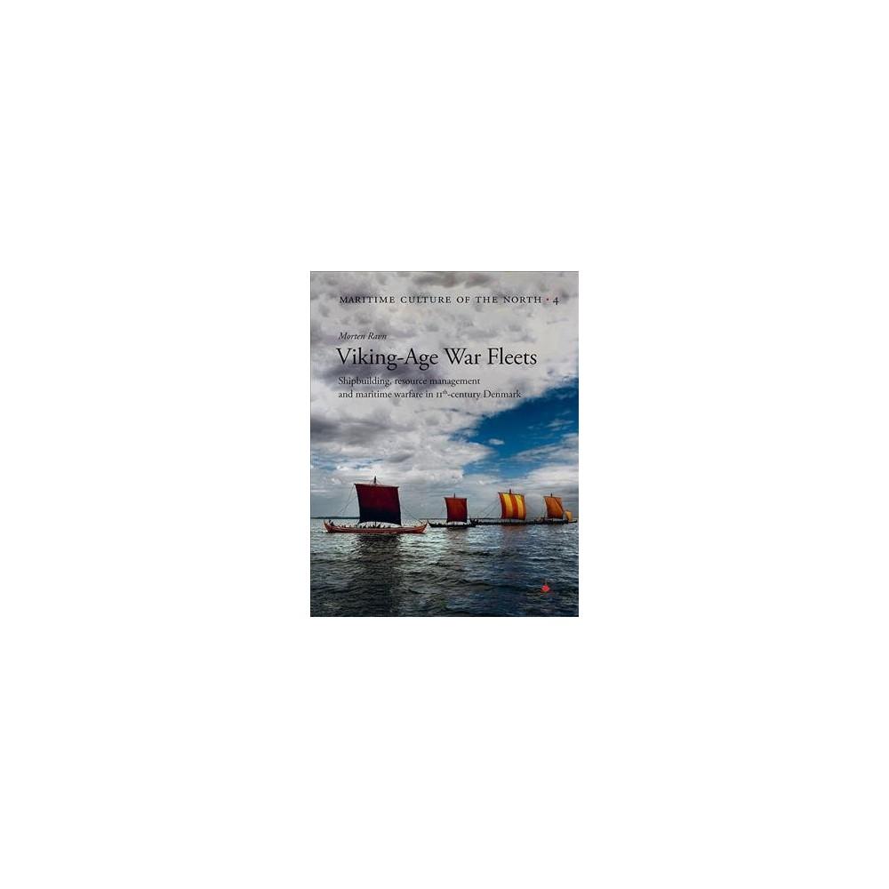 Viking-Age War Fleets : Shipbuilding, Resource Management and Maritime Warfare in 11th-Century Denmark