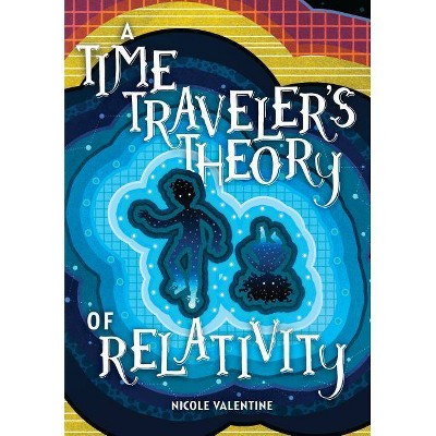 A Time Traveler's Theory of Relativity - by  Nicole Valentine (Hardcover)