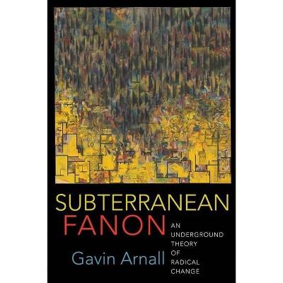 Subterranean Fanon - by  Gavin Arnall (Paperback)
