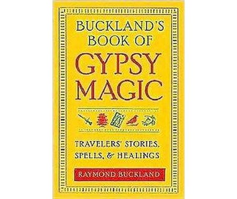 Buckland's Book of Gypsy Magic : Travelers' Stories, Spells & Healings (Paperback) (Raymond Buckland) - image 1 of 1