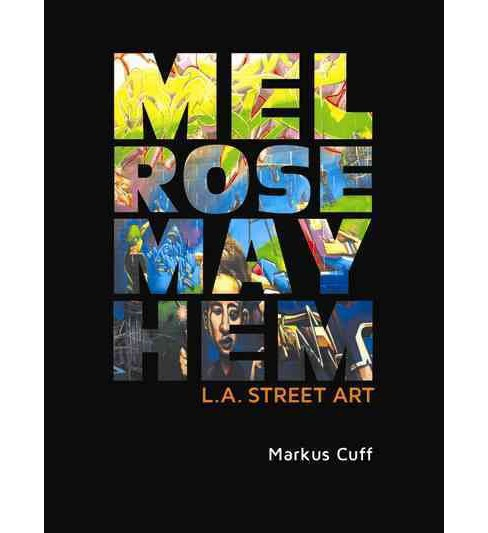 Melrose Mayhem : L.A. Street Art -  by Markus Cuff (Hardcover) - image 1 of 1