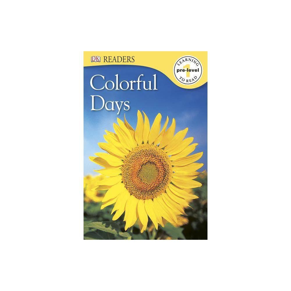 DK Readers L0: Colorful Days - (DK Readers: Level Pre1) (Paperback)