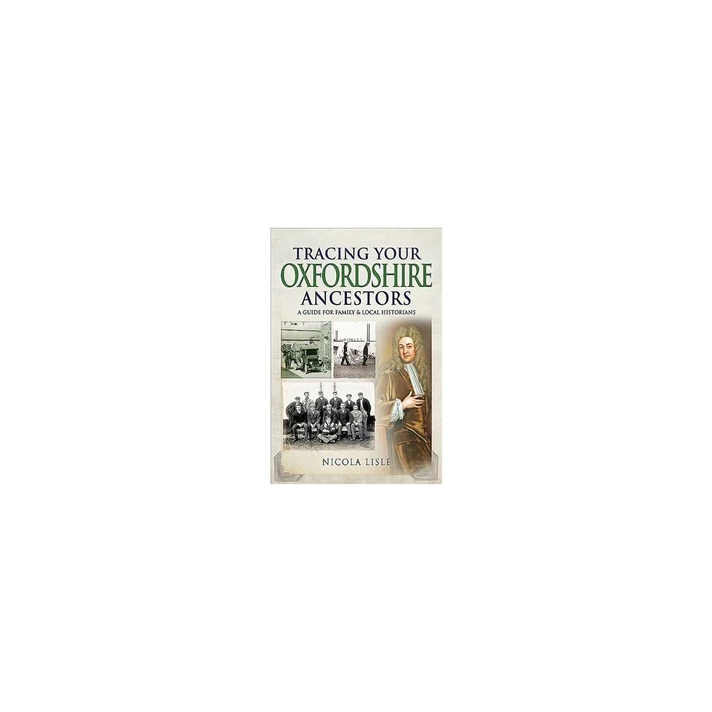 Tracing Your Oxfordshire Ancestors : A Guide for Family and Local Historians - (Paperback)