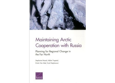 Maintaining Arctic Cooperation With Russia : Planning for Regional Change in the Far North (Paperback) - image 1 of 1