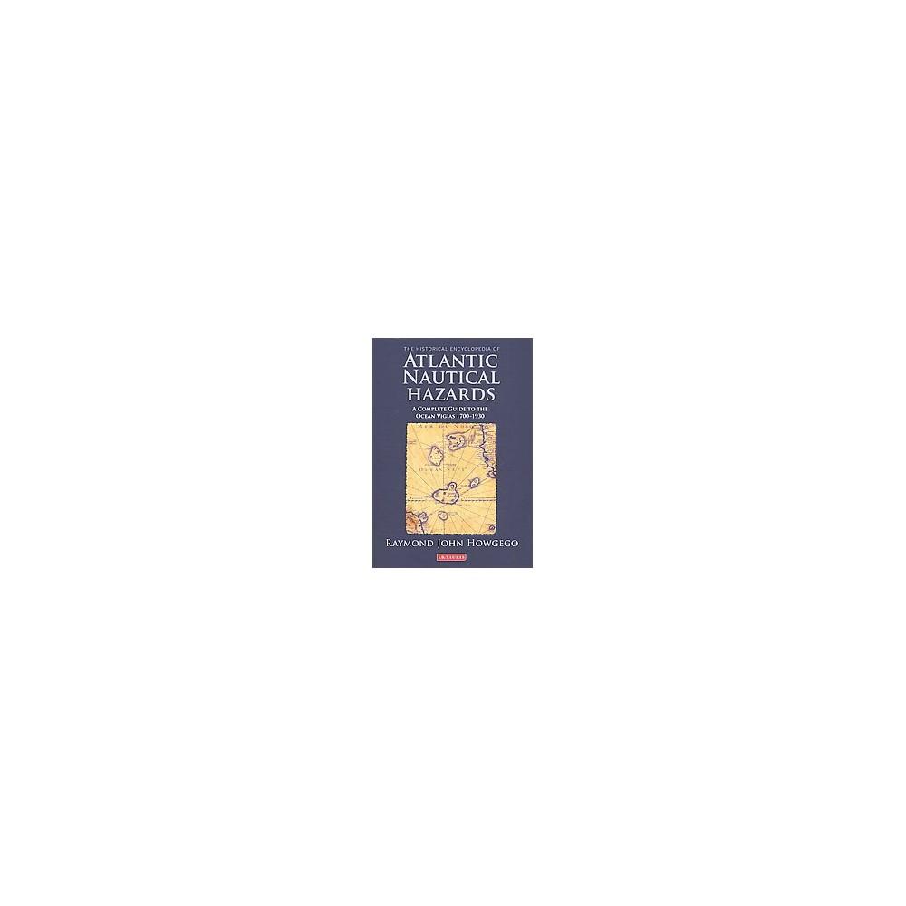The Historical Encyclopedia of Atlantic Nautical Hazards - by Raymond John Howgego (Hardcover)