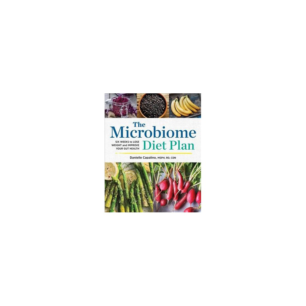 Microbiome Diet Plan : Six Weeks to Lose Weight and Improve Your Gut Health (Paperback) (Danielle