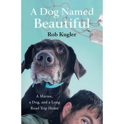 A Dog Named Beautiful - by Rob Kugler (Paperback)
