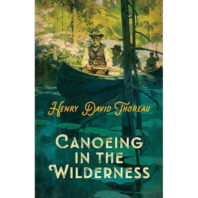 Canoeing in the Wilderness - by  Henry David Thoreau (Paperback)