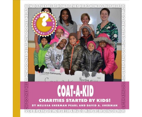 Coat-A-Kid : Charities Started by Kids! (Paperback) (Melissa Sherman Pearl & David A. Sherman) - image 1 of 1
