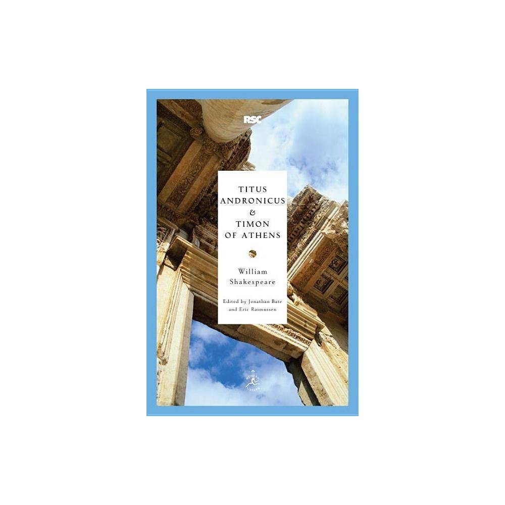 Titus Andronicus And Timon Of Athens Modern Library Classics Paperback By William Shakespeare Paperback
