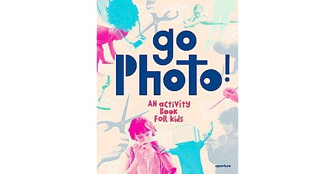Go Photo! : An Activity Book for Kids (Hardcover) (Alice Proujansky) - image 1 of 1