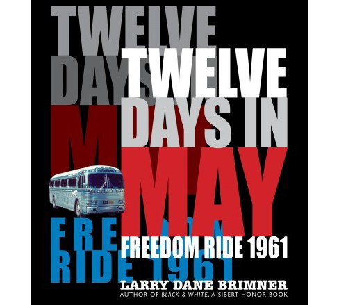 Twelve Days in May : Freedom Ride 1961 -  by Larry Dane Brimner (Hardcover) - image 1 of 1