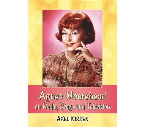 Agnes Moorehead on Radio, Stage and Television -  by Axel Nissen (Paperback) - image 1 of 1