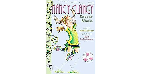 Soccer Mania ( Nancy Clancy) (Hardcover) by Jane  O'Connor - image 1 of 1