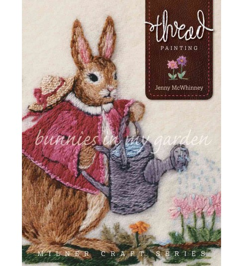 Thread Painting : Bunnies in My Garden (Reprint) (Paperback) (Jenny McWhinney) - image 1 of 1