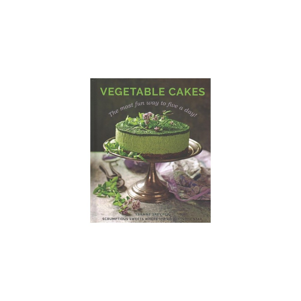 Vegetable Cakes : The most fun way to five a day! - by Ysanne Spevack (Hardcover)