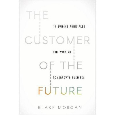 The Customer of the Future - by  Blake Morgan (Hardcover)