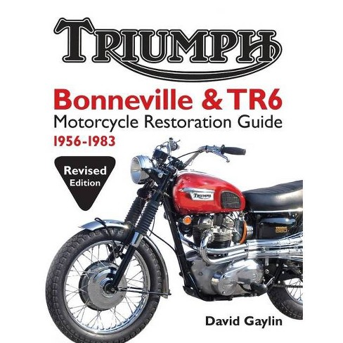 Triumph Bonneville and TR6 Motorcycle Restoration Guide - 2 Edition by  David Gaylin (Paperback) - image 1 of 1