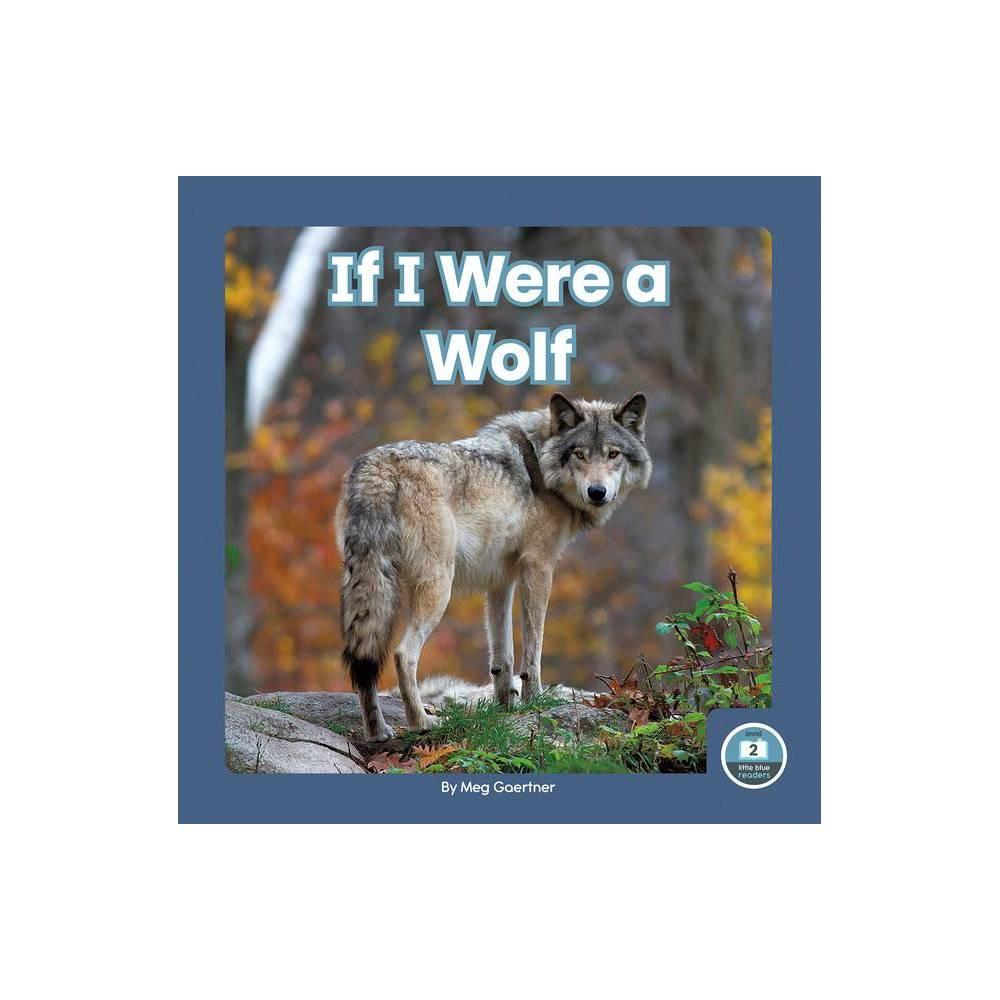 If I Were A Wolf By Meg Gaertner Paperback