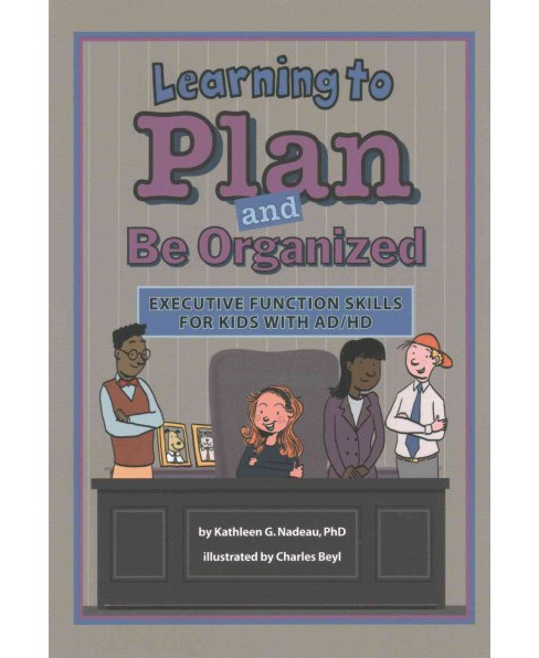 Learning to Plan and Be Organized : Executive Function Skills for Kids with AD/HD (Paperback) (Ph.D. - image 1 of 1
