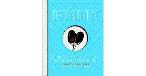 Date Night In : More Than 120 Recipes to Nourish Your Relationship -  by Ashley Rodriguez (Hardcover) - image 1 of 1