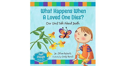 What Happens When a Loved One Dies? : Our First Talk About Death (Hardcover) (Dr. Jillian Roberts) - image 1 of 1