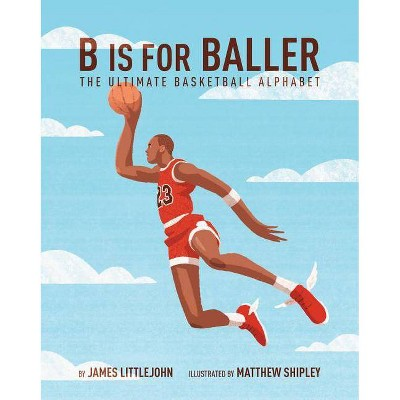 B Is for Baller, Volume 1 - (ABC to MVP)by James Littlejohn (Hardcover)