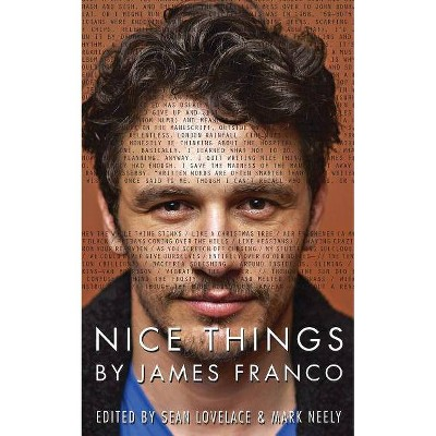 Nice Things by James Franco - by  Sean Lovelace & Mark Neely (Paperback)