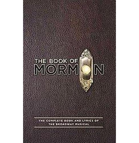 Book of Mormon : The Complete Book and Lyrics of the Broadway Musical (Paperback) (Trey Parker & Robert - image 1 of 1