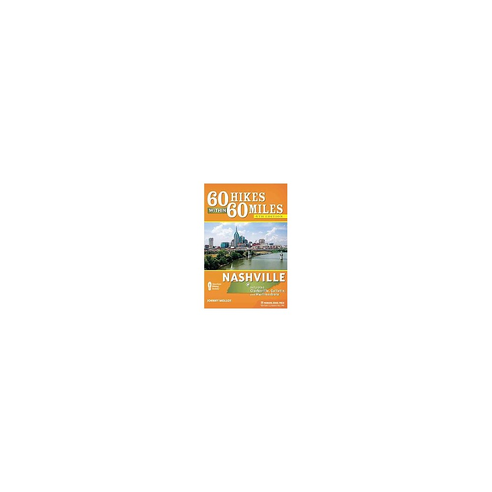 60 Hikes Within 60 Miles Nashville : Including Clarksville, Gallatin, Murfreesboro, and the Best of