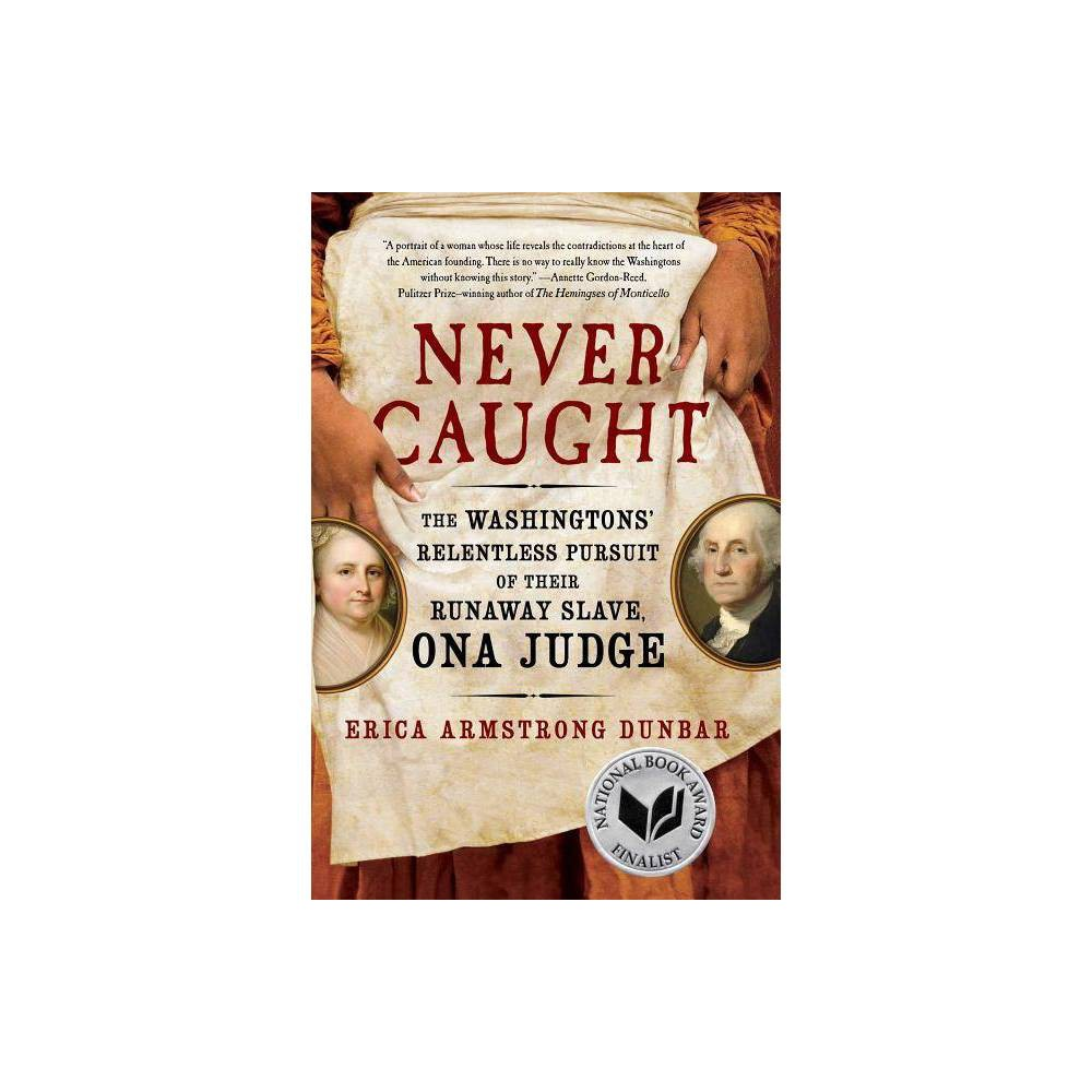 ISBN 9781501126390 product image for Never Caught - by Erica Armstrong Dunbar (Hardcover) | upcitemdb.com