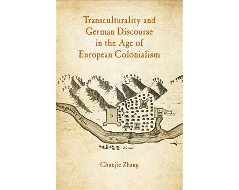 Transculturality and German Discourse in the Age of European Colonialism (Paperback) (Chunjie Zhang) - image 1 of 1