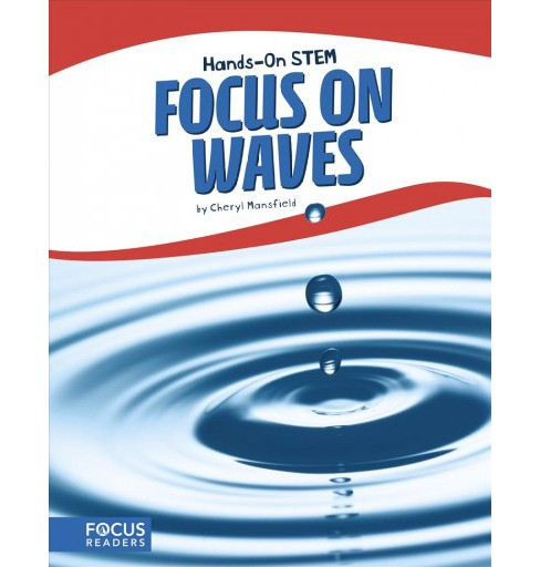 Focus on Waves -  (Hands-on Stem) by Cheryl Mansfield (Paperback) - image 1 of 1