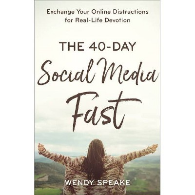 The 40-Day Social Media Fast - by Wendy Speake (Paperback)