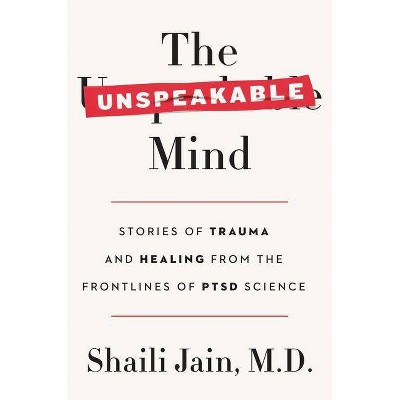 The Unspeakable Mind - by  Shaili Jain M D (Hardcover)