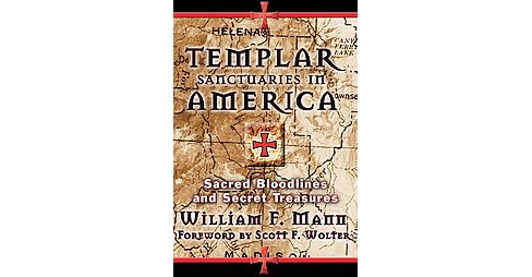 Templar Sanctuaries in North America : Sacred Bloodlines and Secret Treasures (Paperback) (William F. - image 1 of 1