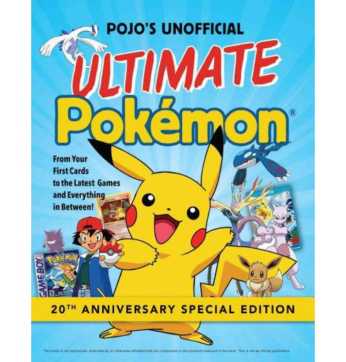 Pojo's Unofficial Ultimate Pokemon : From Your First Cards to the Latest Games and Everything in - image 1 of 1