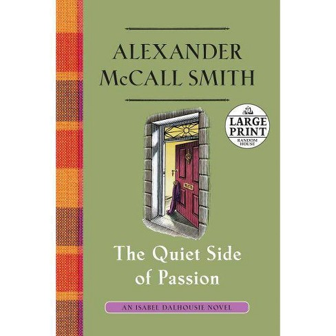The Quiet Side of Passion - (Isabel Dalhousie)by Alexander McCall Smith  (Paperback)