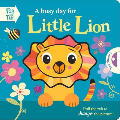 A Busy Day for Little Lion - (Push Pull Stories) by  Holly Hall (Board Book)