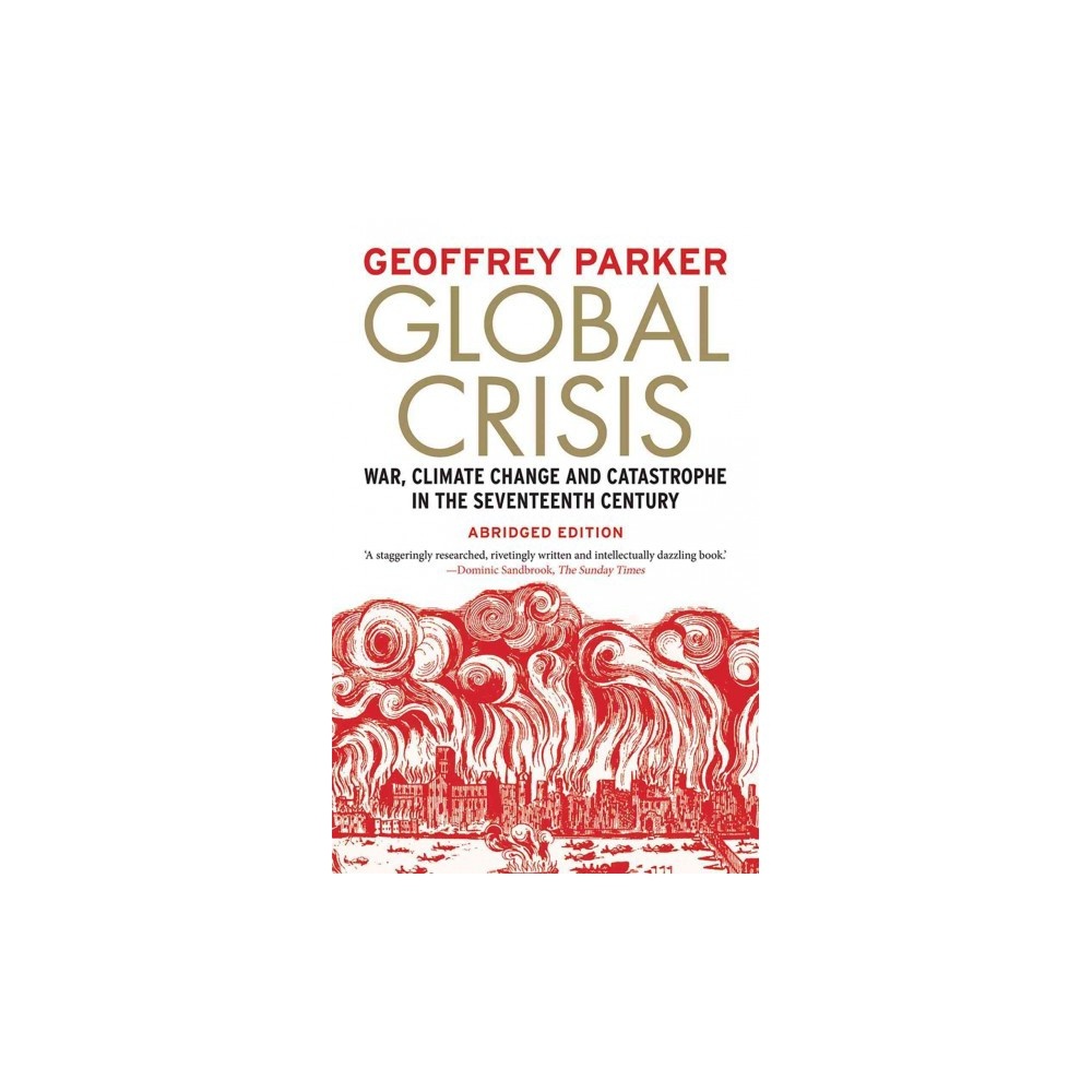 Global Crisis : War, Climate Change and Catastrophe in the Seventeenth Century (Abridged) (Paperback)