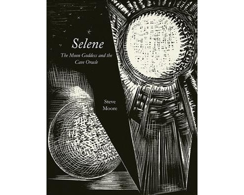 Selene : The Moon Goddess and the Cave Oracle -  by Steve Moore (Hardcover) - image 1 of 1