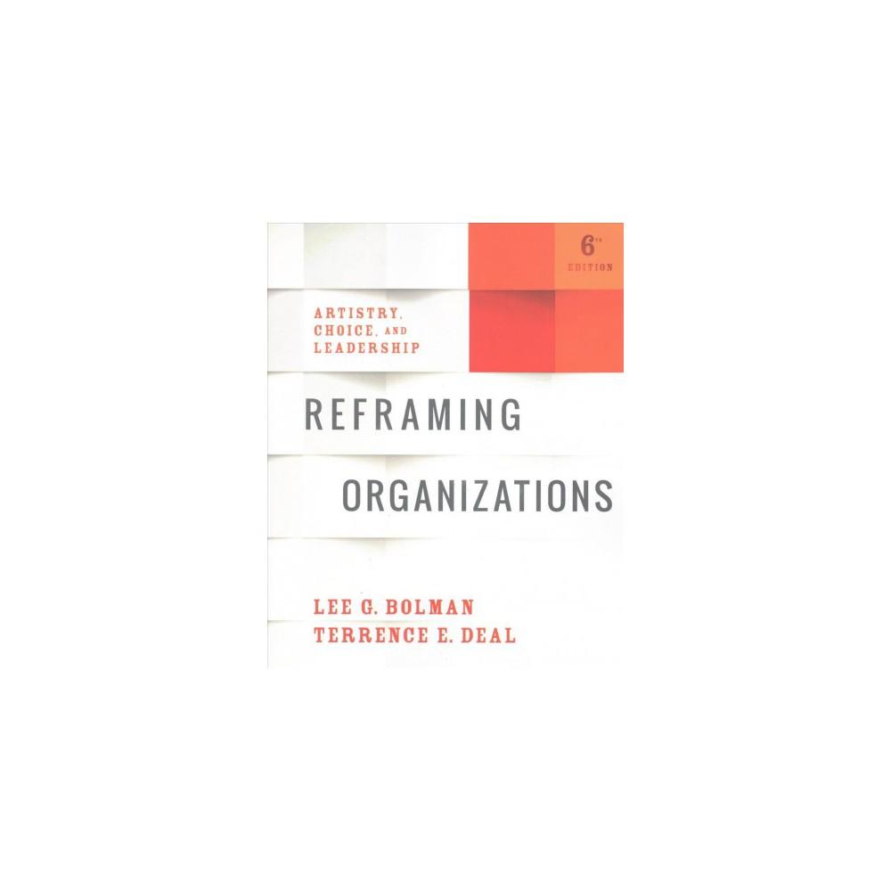 Reframing Organizations : Artistry, Choice, and Leadership (Paperback) (Lee G. Bolman & Terrence E.